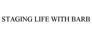 mark for STAGING LIFE WITH BARB, trademark #78971827