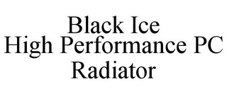 mark for BLACK ICE HIGH PERFORMANCE PC RADIATOR, trademark #78972999
