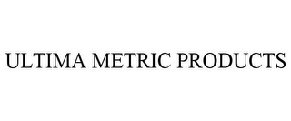 mark for ULTIMA METRIC PRODUCTS, trademark #78973406