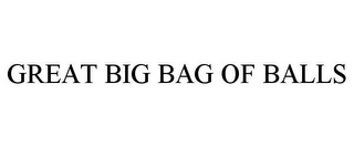 mark for GREAT BIG BAG OF BALLS, trademark #78974046