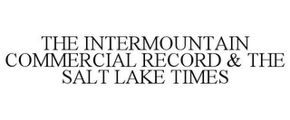 mark for THE INTERMOUNTAIN COMMERCIAL RECORD & THE SALT LAKE TIMES, trademark #78974858