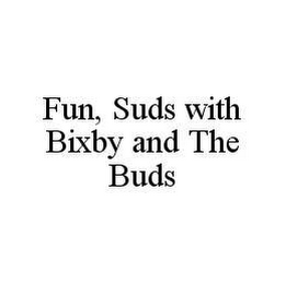 mark for FUN, SUDS WITH BIXBY AND THE BUDS, trademark #78977357
