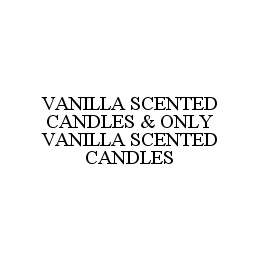 mark for VANILLA SCENTED CANDLES & ONLY VANILLA SCENTED CANDLES, trademark #78977449