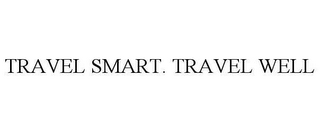 mark for TRAVEL SMART. TRAVEL WELL, trademark #78977454