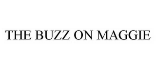 mark for THE BUZZ ON MAGGIE, trademark #78977462