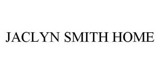 mark for JACLYN SMITH HOME, trademark #78977733