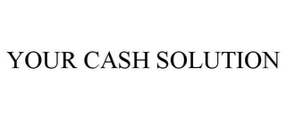 mark for YOUR CASH SOLUTION, trademark #78978166