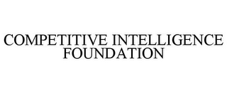 mark for COMPETITIVE INTELLIGENCE FOUNDATION, trademark #78978958