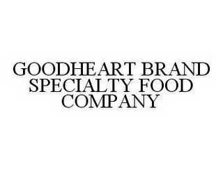 mark for GOODHEART BRAND SPECIALTY FOOD COMPANY, trademark #78979001