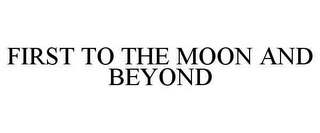 mark for FIRST TO THE MOON AND BEYOND, trademark #78979446