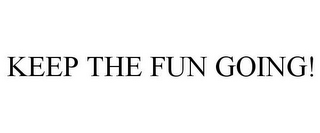 mark for KEEP THE FUN GOING!, trademark #78979759