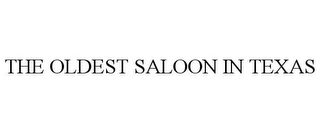 mark for THE OLDEST SALOON IN TEXAS, trademark #78980732