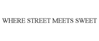 mark for WHERE STREET MEETS SWEET, trademark #78980865