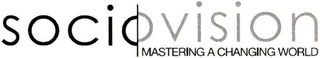 mark for SOCIOVISION MASTERING A CHANGING WORLD, trademark #79069636
