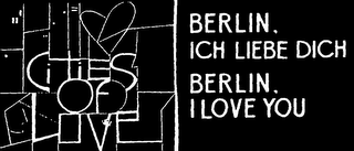 mark for CITIES OF LOVE BERLIN, ICH LIEBE DICH BERLIN, I LOVE YOU, trademark #79074706