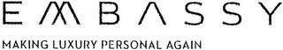 mark for EMBASSY MAKING LUXURY PERSONAL AGAIN, trademark #79074987