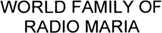 mark for WORLD FAMILY OF RADIO MARIA, trademark #79083964