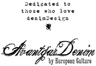 mark for DEDICATED TO THOSE WHO LOVE DENIMDESIGN AVANTGAR DENIM BY EUROPEAN CULTURE, trademark #79088673