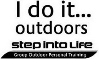 mark for I DO IT... OUTDOORS STEP INTO LIFE GROUPOUTDOOR PERSONAL TRAINING, trademark #79101220