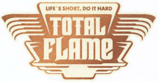 mark for TOTAL FLAME LIFE'S SHORT, DO IT HARD, trademark #79102050