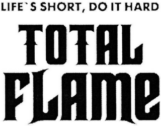 mark for TOTAL FLAME LIFE'S SHORT, DO IT HARD, trademark #79102052