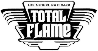 mark for TOTAL FLAME LIFE'S SHORT, DO IT HARD, trademark #79102780