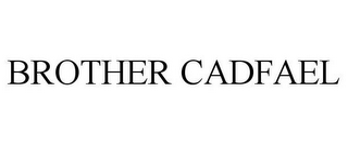 mark for BROTHER CADFAEL, trademark #79102845