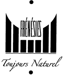 mark for FRÉNÉSIES TOUJOURS NATUREL, trademark #79103452