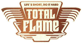 mark for TOTAL FLAME LIFE'S SHORT, DO IT HARD, trademark #79103526