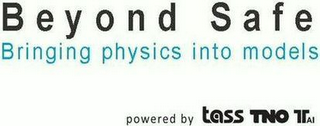 mark for B E Y O N D S A F E BRINGING PHYSICS INTO MODELS POWERED BY TASS TNO TTAI, trademark #79105513
