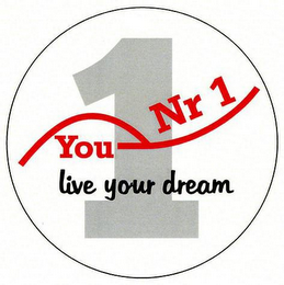 mark for YOU NR 1 LIVE YOUR DREAM, trademark #79110693