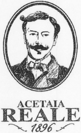 mark for ACETAIA REALE 1896, trademark #79114017