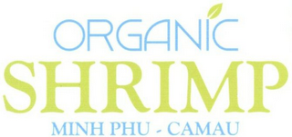mark for ORGANIC SHRIMP MINH PHU - CAMAU, trademark #79115400