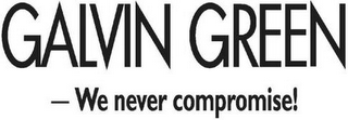 mark for GALVIN GREEN-WE NEVER COMPROMISE!, trademark #79115440