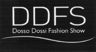 mark for DDFS DOSSO DOSSI FASHION SHOW, trademark #79116705