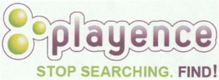 mark for PLAYENCE STOP SEARCHING. FIND!, trademark #79117529