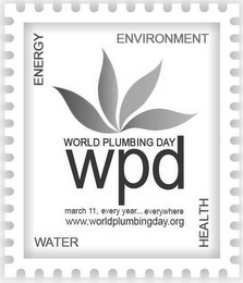 mark for ENERGY ENVIRONMENT WATER HEALTH WORLD PLUMBING DAY WPD MARCH 11, EVERY YEAR... EVERYWHERE WWW.WORLDPLUMBINGDAY.ORG, trademark #79117931