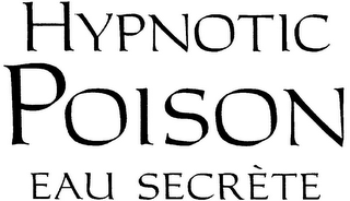 mark for HYPNOTIC POISON EAU SECRÈTE, trademark #79122325