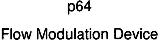mark for P64 FLOW MODULATION DEVICE, trademark #79122929