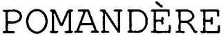 mark for POMANDÈRE, trademark #79131000