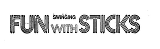 mark for FUN SWINGING WITH STICKS, trademark #81018886