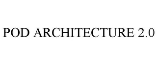 mark for POD ARCHITECTURE 2.0, trademark #85004086