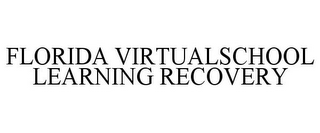 mark for FLORIDA VIRTUALSCHOOL LEARNING RECOVERY, trademark #85004413