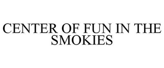 mark for CENTER OF FUN IN THE SMOKIES, trademark #85004574