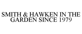 mark for SMITH & HAWKEN IN THE GARDEN SINCE 1979, trademark #85004832