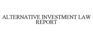 mark for ALTERNATIVE INVESTMENT LAW REPORT, trademark #85004857