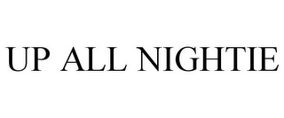 mark for UP ALL NIGHTIE, trademark #85005600