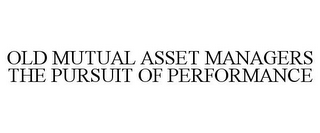 mark for OLD MUTUAL ASSET MANAGERS THE PURSUIT OF PERFORMANCE, trademark #85006005