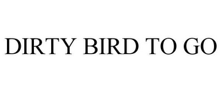 mark for DIRTY BIRD TO GO, trademark #85006199