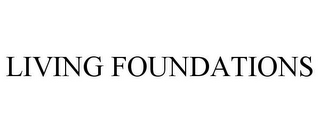 mark for LIVING FOUNDATIONS, trademark #85006714